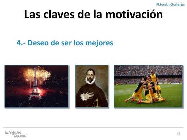 13 ##MondayChallenge 4.- Deseo de ser los mejores Las claves de la motivación