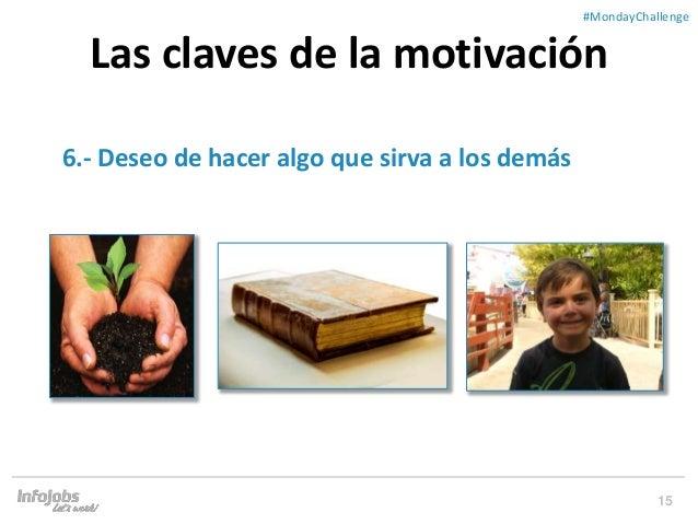 15 ##MondayChallenge 6.- Deseo de hacer algo que sirva a los demás Las claves de la motivación