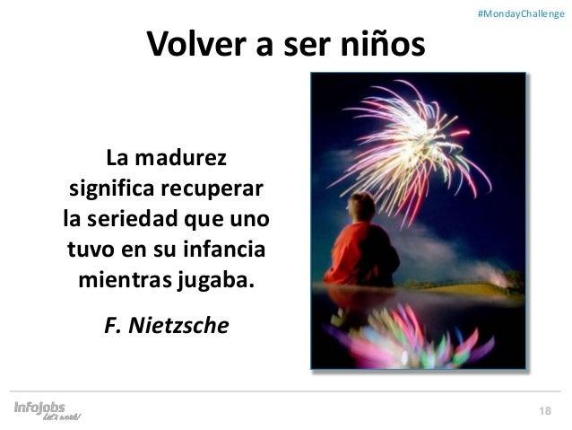 18 ##MondayChallenge La madurez significa recuperar la seriedad que uno tuvo en su infancia mientras jugaba. F. Nietzsche ...