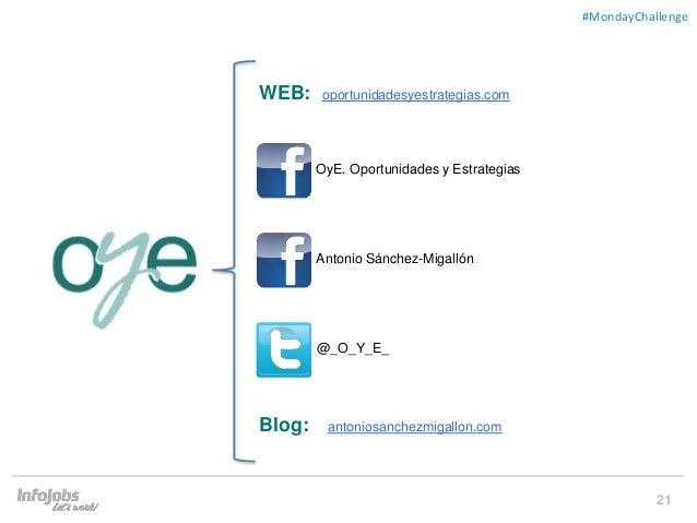 21 ##MondayChallenge Blog: antoniosanchezmigallon.com WEB: oportunidadesyestrategias.com OyE. Oportunidades y Estrategias ...