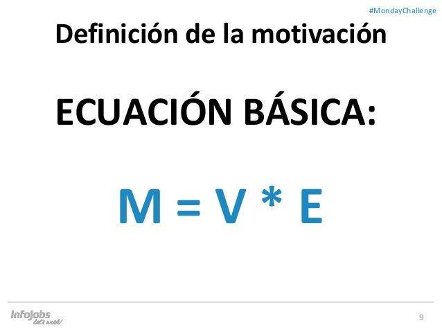 9 ##MondayChallenge ECUACIÓN BÁSICA: M = V * E Definición de la motivación