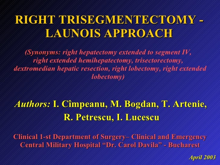 RIGHT TRISEGMENTECTOMY - LAUNOIS APPROACH ( Synonyms:  right hepatectomy extended to segment IV,  right extended  hemihepa...