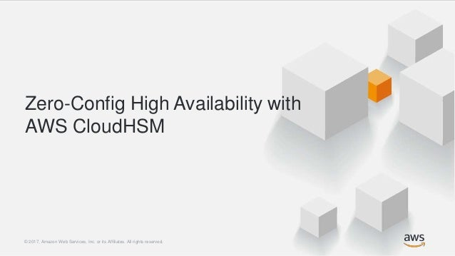 CloudHSM: Secure, Scalable Key Storage in AWS - AWS Online