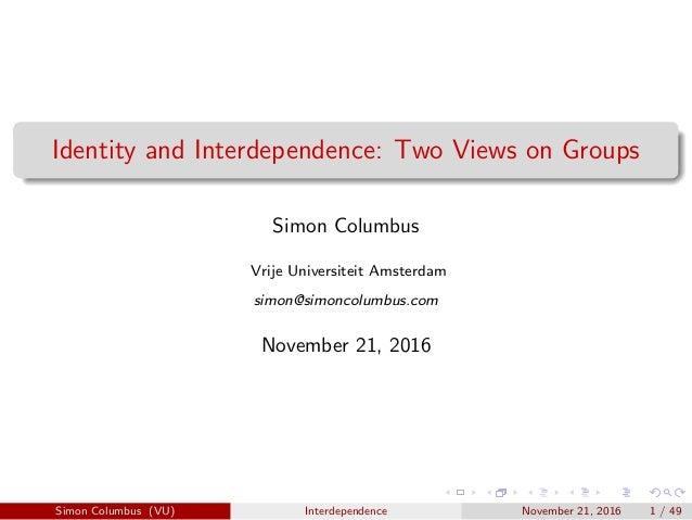 Identity and Interdependence: Two Views on Groups Simon Columbus Vrije Universiteit Amsterdam simon@simoncolumbus.com Nove...