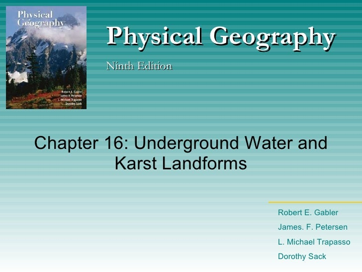 Chapter 16: Underground Water and Karst Landforms Physical Geography Ninth Edition Robert E. Gabler James. F. Petersen L. ...