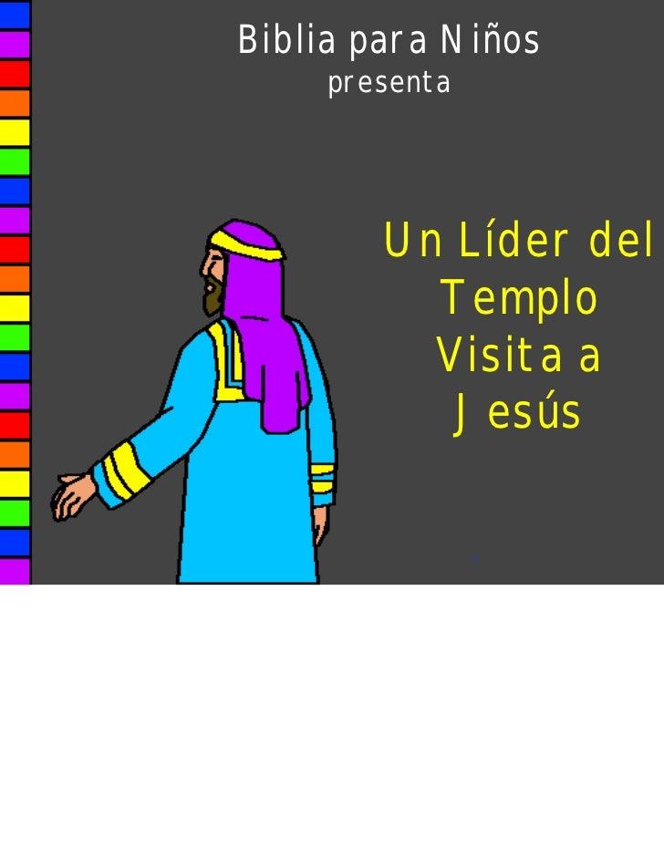 Biblia para Niños     presenta        Un Líder del          Templo          Visita a           Jesús