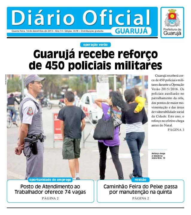 operação verão Guarujá receberá cer- ca de 450 policiais mili- tares durante a Operação Verão 2015/2016. Os policiais auxi...
