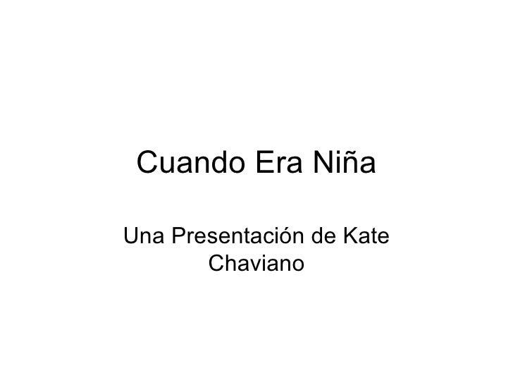 Cuando Era NiñaUna Presentación de Kate       Chaviano