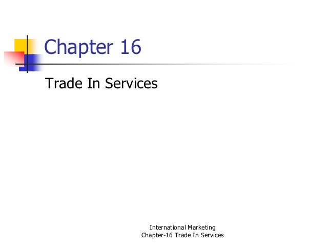 Chapter 16Trade In Services                International Marketing              Chapter-16 Trade In Services