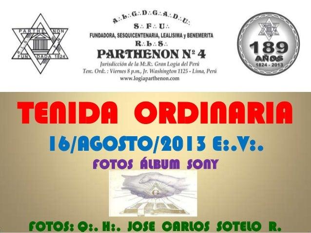 TENIDA ORDINARIA 16/AGOSTO/2013 E:.V:. FOTOS ÁLBUM SONY FOTOS: Q:. H:. JOSE CARLOS SOTELO R.