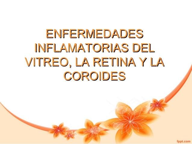 ENFERMEDADESENFERMEDADES INFLAMATORIAS DELINFLAMATORIAS DEL VITREO, LA RETINA Y LAVITREO, LA RETINA Y LA COROIDESCOROIDES