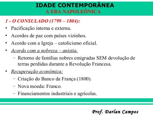 IDADE CONTEMPORÂNEA A ERA NAPOLEÔNICA 1 - O CONSULADO (1799 – 1804): • Pacificação interna e externa. • Acordos de paz com...