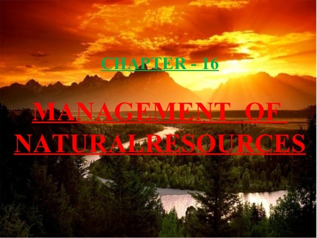CHAPTER - 16  MANAGEMENT OF NATURALRESOURCES