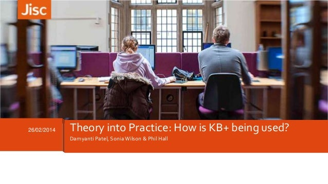 26/02/2014 Theory into Practice: How is KB+ being used? Damyanti Patel, SoniaWilson & Phil Hall