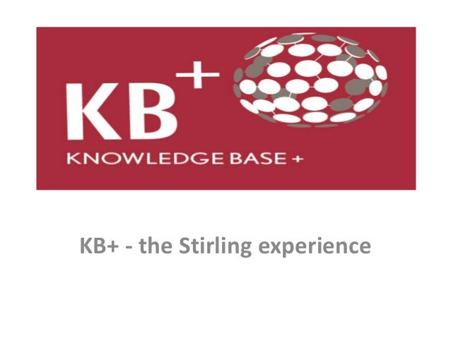 KB+ - the Stirling experience KB+ - the Stirling experience