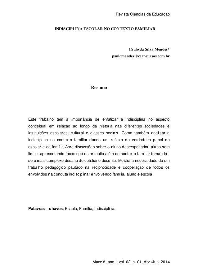 Revista Ciências da Educação 1 Maceió, ano I, vol. 02, n. 01, Abr./Jun. 2014 INDISCIPLINA ESCOLAR NO CONTEXTO FAMILIAR Pau...