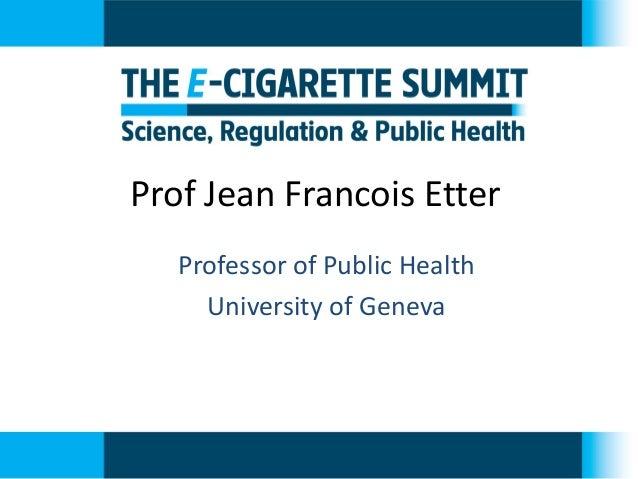 Prof Jean Francois Etter  Professor of Public Health  University of Geneva
