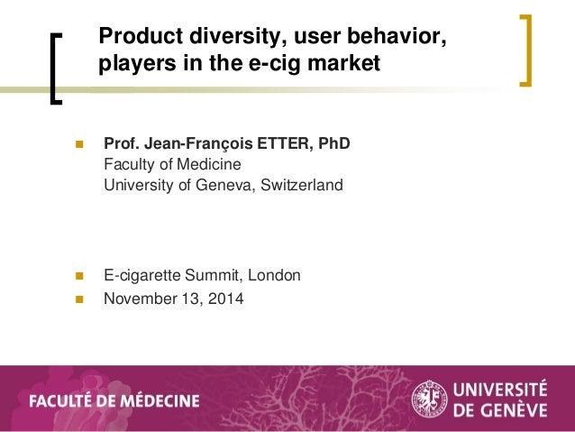 Prof. Jean-François ETTER, PhD Faculty of Medicine University of Geneva, Switzerland  E-cigarette Summit, London  Novem...