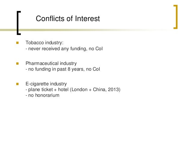 Conflicts of Interest  Tobacco industry: - never received any funding, no CoI  Pharmaceutical industry - no funding in p...