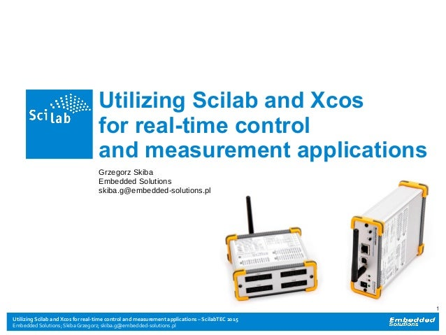 Utilizing Scilab and Xcos for real-time control and measurement applications – ScilabTEC 2015 Embedded Solutions; Skiba Gr...