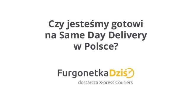 Czy jesteśmy gotowi na Same Day Delivery w Polsce?