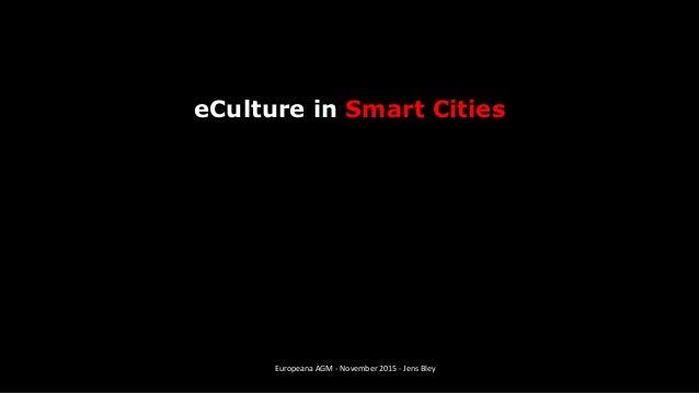 eCulture in Smart Cities Europeana AGM - November 2015 - Jens Bley