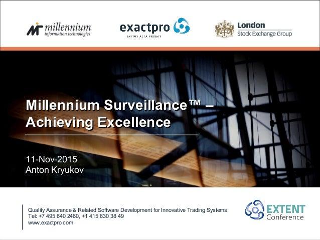 Millennium Surveillance™ –Millennium Surveillance™ – Achieving ExcellenceAchieving Excellence 11-Nov-2015 Anton Kryukov Qu...