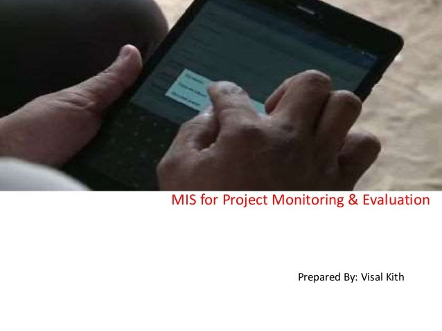 MIS for Project Monitoring & Evaluation Prepared By: Visal Kith