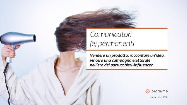 settembre 2016 Comunicatori (e) permanenti Vendere un prodotto, raccontare un'idea, vincere una campagna elettorale nell'e...