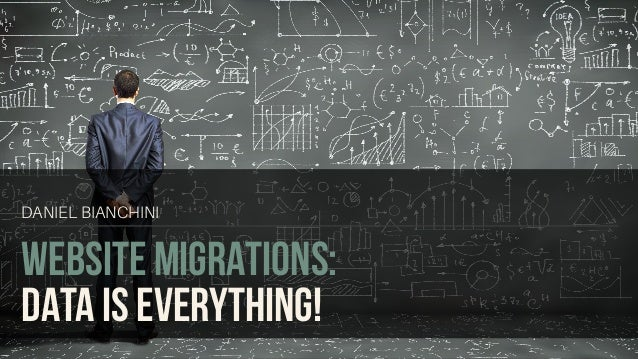 WEBSITE MIGRATIONS: DATA IS EVERYTHING! DANIEL BIANCHINI
