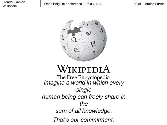 Gender Gap on Wikipedia Open Belgium conference – 06.03.2017 Ciell, Loraine Furter Imagine a world in which every single h...