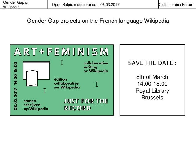 Gender Gap on Wikipedia Open Belgium conference – 06.03.2017 Ciell, Loraine Furter Gender Gap projects on the French langu...