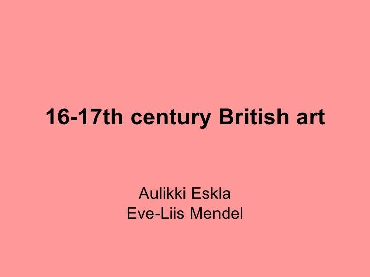 16-17th century   British art Aulikki Eskla Eve-Liis Mendel