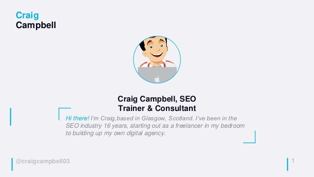 @craigcampbell03 Craig Campbell 1 Hi there! I'm Craig,based in Glasgow, Scotland. I've been in the SEO industry 16 years, ...