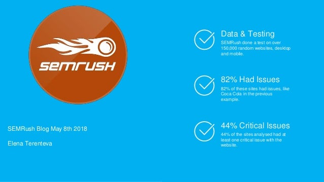 Data & Testing SEMRush done a test on over 150,000 random websites, desktop and mobile. 82% Had Issues 82% of these sites ...