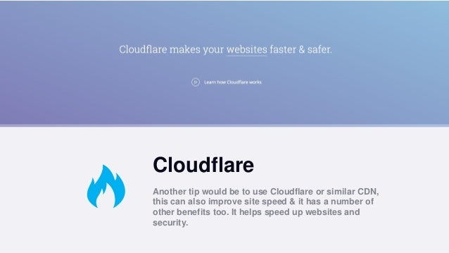 Cloudflare Another tip would be to use Cloudflare or similar CDN, this can also improve site speed & it has a number of ot...
