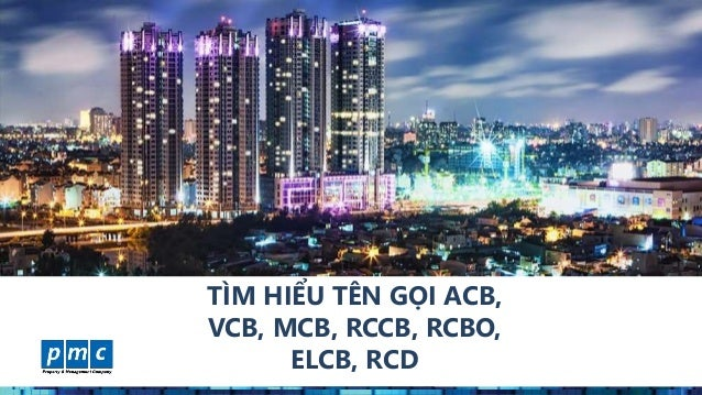 www.pmcweb.vn TÌM HIỂU TÊN GỌI ACB, VCB, MCB, RCCB, RCBO, ELCB, RCD