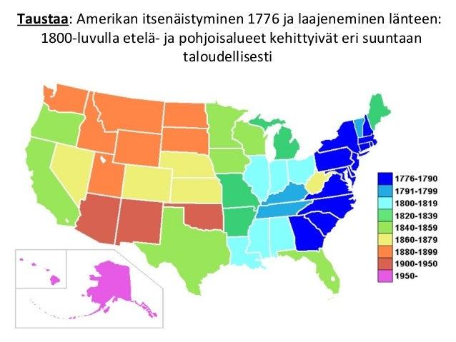 Taustaa: Amerikan itsenäistyminen 1776 ja laajeneminen länteen: 1800-luvulla etelä- ja pohjoisalueet kehittyivät eri suunt...