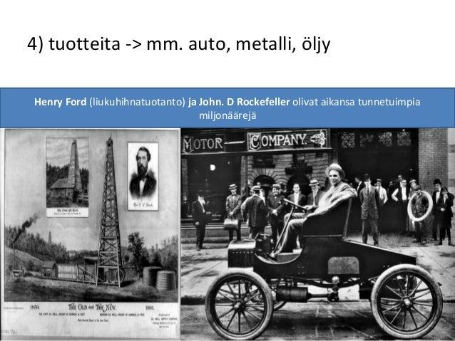 4) tuotteita -> mm. auto, metalli, öljy Henry Ford (liukuhihnatuotanto) ja John. D Rockefeller olivat aikansa tunnetuimpia...