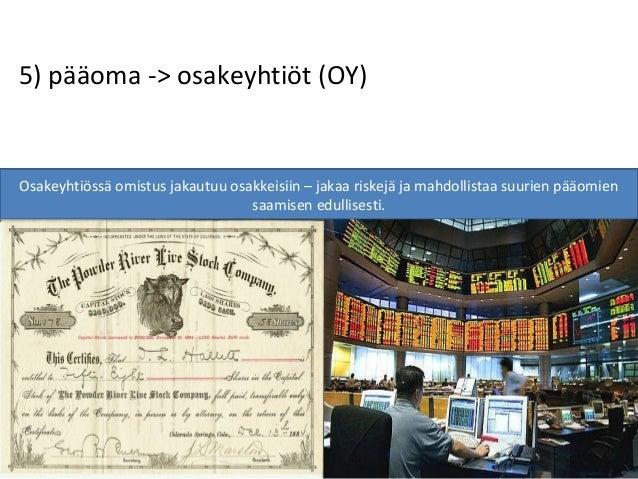 5) pääoma -> osakeyhtiöt (OY) Osakeyhtiössä omistus jakautuu osakkeisiin – jakaa riskejä ja mahdollistaa suurien pääomien ...