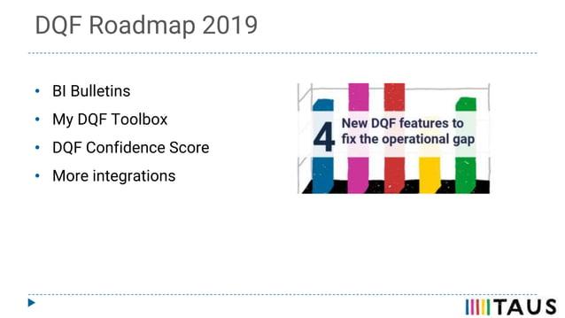 DQF Roadmap 2019 • BI Bulletins • My DQF Toolbox • DQF Confidence Score • More integrations