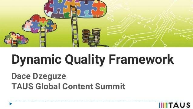 Dynamic Quality Framework Dace Dzeguze TAUS Global Content Summit