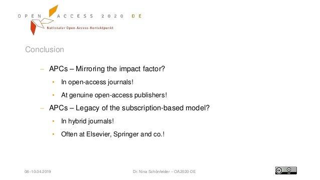 08–10.04.2019 Dr. Nina Schönfelder – OA2020-DE Conclusion  APCs – Mirroring the impact factor? • In open-access journals!...