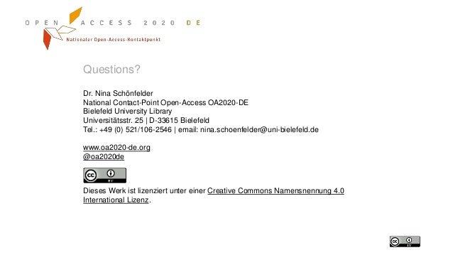 Questions? Dr. Nina Schönfelder National Contact-Point Open-Access OA2020-DE Bielefeld University Library Universitätsstr....