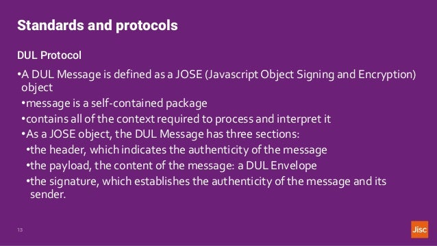Standards and protocols 13 DUL Protocol •A DUL Message is defined as a JOSE (Javascript Object Signing and Encryption) obj...