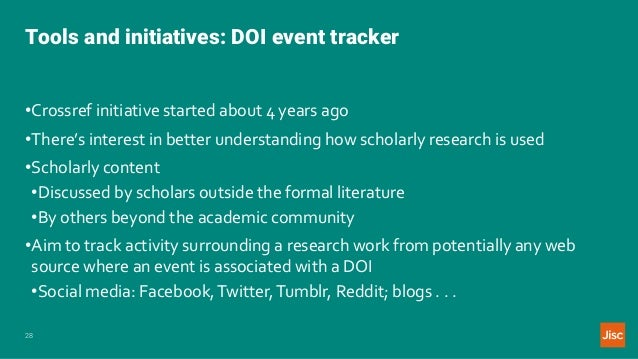Tools and initiatives: DOI event tracker 28 •Crossref initiative started about 4 years ago •There's interest in better und...