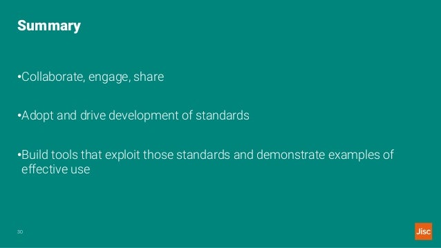 Summary 30 •Collaborate, engage, share •Adopt and drive development of standards •Build tools that exploit those standards...