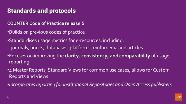 Standards and protocols 8 COUNTER Code of Practice release 5 •Builds on previous codes of practice •Standardises usage met...