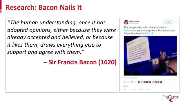 """Research: Bacon Nails It """"The human understanding, once it has adopted opinions, either because they were already accepted..."""