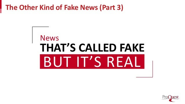 The Other Kind of Fake News (Part 3) News THAT'S CALLED FAKE BUT IT'S REAL